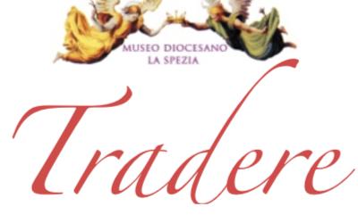 """Museo diocesano della Spezia – mostra """"Aliis Tradere"""""""